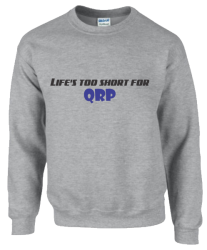 Life's too short for QRP Sweatshirt